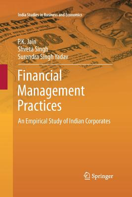 Financial Management Practices: An Empirical Study of Indian Corporates - Jain, P K