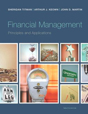 Financial Management: Principles and Applications - Titman, Sheridan J., and Martin, John D., and Keown, Arthur J.