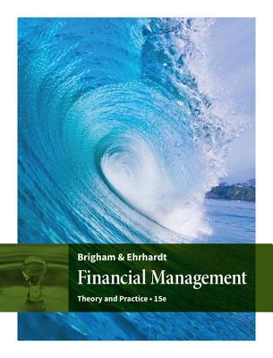 Financial Management: Theory & Practice - Brigham, Eugene, and Ehrhardt, Michael C.