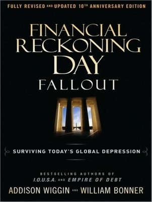 Financial Reckoning Day Fallout: Surviving Today's Global Depression - Bonner, William, and Wiggin, Addison, and Foster, Mel (Narrator)