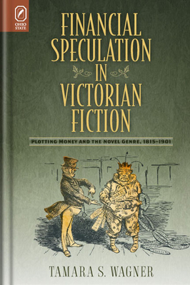 Financial Speculation in Victorian Fiction: Plotting Money and the Novel Genre, 1815-1901 - Wagner, Tamara S