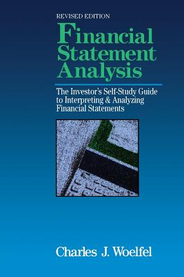 Financial Statement Analysis: The Investor's Self-Study to Interpreting & Analyzing Financial Statements, Revised Edition - Woelfel, Charles J