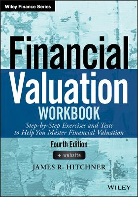 Financial Valuation Workbook: Step-by-Step Exercises and Tests to Help You Master Financial Valuation - Hitchner, James R.