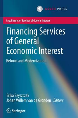 Financing Services of General Economic Interest: Reform and Modernization - Szyszczak, Erika (Editor), and van de Gronden, Johan Willem (Editor)