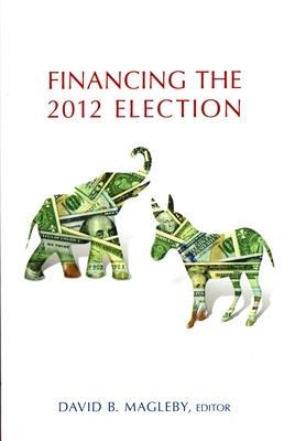 Financing the 2012 Election - Magleby, David B (Editor)