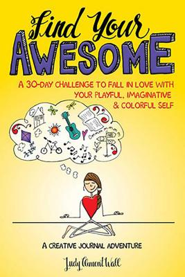 Find Your Awesome: A 30-Day Challenge to Fall in Love with Your Playful, Imaginative & Colorful Self - Clement Wall, Judy