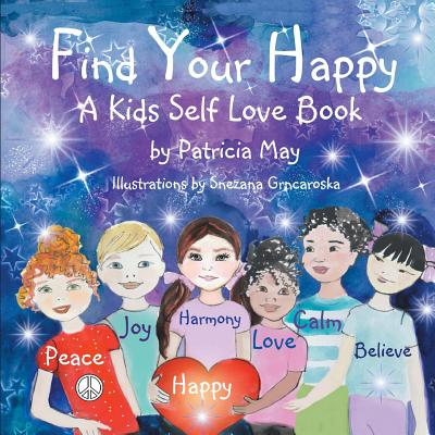 Find Your Happy!: A Kid's Self Love Book - May, Patricia