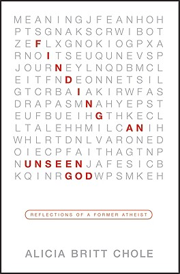 Finding an Unseen God: Reflections of a Former Atheist - Chole, Alicia Britt