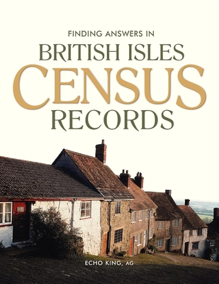 Finding Answers in British Isles Census Records - King, Echo
