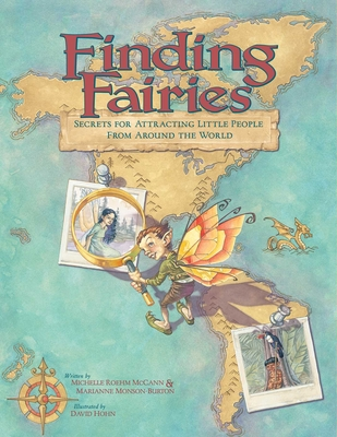Finding Fairies: Secrets for Attracting Little People from Around the World - McCann, Michelle Roehm, and Monson-Burton, Marianne