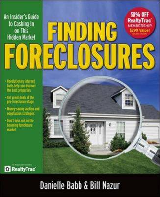 Finding Foreclosures: An Insider's Guide to Cashing in on This Hidden Market - Babb, Danielle, PhD, MBA, and Nazur, Bill