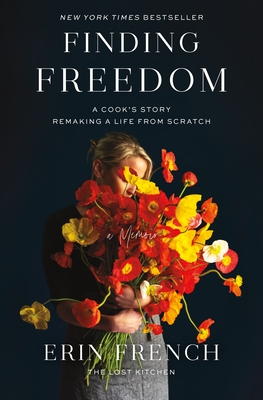 Finding Freedom: A Cook's Story; Remaking a Life from Scratch - French, Erin