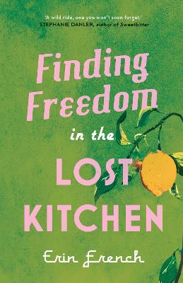 Finding Freedom in the Lost Kitchen - French, Erin