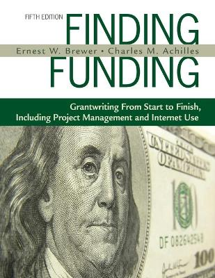 Finding Funding: Grantwriting from Start to Finish, Including Project Management and Internet Use - Brewer, Ernest W, Dr., and Achilles, Charles M, Dr.