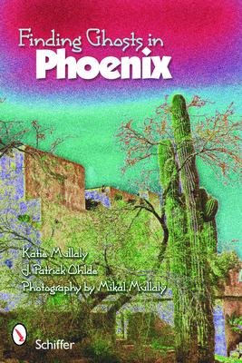 Finding Ghosts in Phoenix - Mullaly, Katie