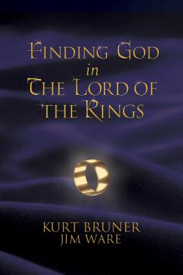 Finding God in the Lord of the Rings - Bruner, Kurt, Mr., and Ware, Jim