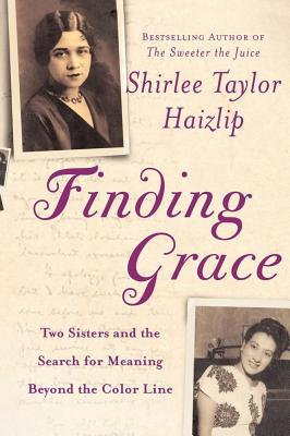 Finding Grace: Two Sisters and the Search for Meaning Beyond the Color Line - Haizlip, Shirlee Taylor