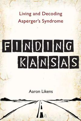 Finding Kansas: Living and Decoding Asperger's Syndrome - Likens, Aaron
