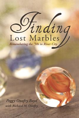 Finding Lost Marbles: Remembering the '50s in River City - Onofry, Richard