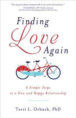 Finding Love Again: 6 Simple Steps to a New and Happy Relationship - Orbuch, Terri L, Ph.D.