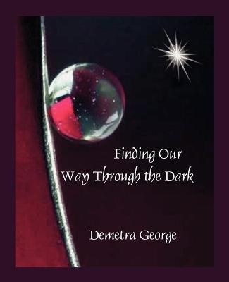 Finding Our Way Through the Dark - George, Demetra