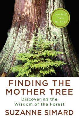Finding the Mother Tree: Discovering the Wisdom of the Forest - Simard, Suzanne