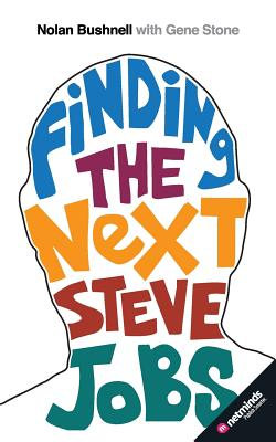 Finding the Next Steve Jobs: How to Find, Hire, Keep and Nurture Creative Talent - Bushnell, Nolan, and Stone, Gene