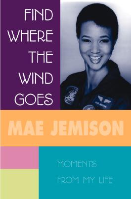 Finding Where the Wind Goes: Moments from My Life - Jemison, Mae, and Jamison, Mae, and Jemison, Dr Mae