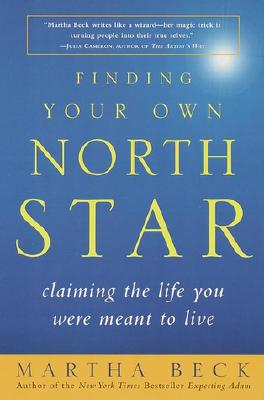 Finding Your Own North Star: Claiming the Life You Were Meant to Live - Beck, Martha