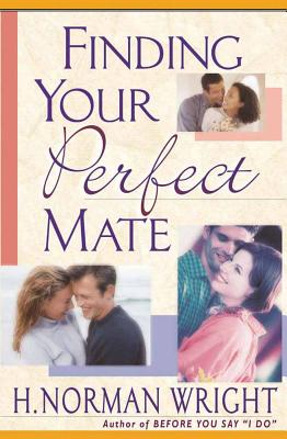 Finding Your Perfect Mate - Wright, H Norman, Dr.