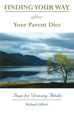 Finding Your Way After Your Parent Dies: Hope for Grieving Adults - Gilbert, Richard B, and Sims, Darcie D