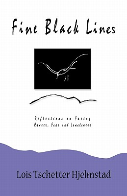 Fine Black Lines: Reflections on Facing Cancer, Fear and Loneliness - Hjelmstad, Lois Tschetter