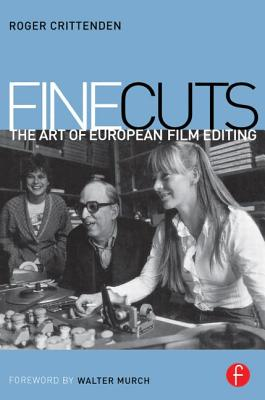 Fine Cuts: The Art of European Film Editing - Crittenden, Roger, and Murch, Walter (Foreword by)