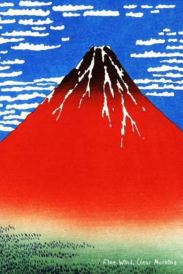 "Fine Wind Clear Morning: South Wind, Clear Sky, Red Fuji- Katsushika Hokusai- ""6x 9"" Lined Notebook-Work Book, Planner, Journal, Diary 100 Pages - Perfect Gift Notebook"