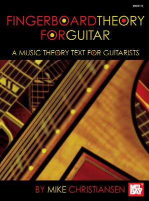 Fingerboard Theory for Guitar: A Music Theory Text for Guitarists - Christiansen, Mike