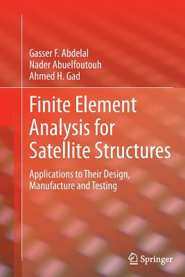 Finite Element Analysis for Satellite Structures: Applications to Their Design, Manufacture and Testing - Abdelal, Gasser F, and Abuelfoutouh, Nader, and Gad, Ahmed H