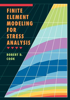 Finite Element Modeling for Stress Analysis - Cook, Robert, Dr.