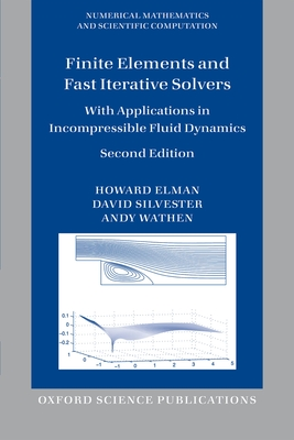 Finite Elements and Fast Iterative Solvers: with Applications in Incompressible Fluid Dynamics - Elman, Howard C., and Silvester, David J., and Wathen, Andy