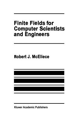 Finite Fields for Computer Scientists and Engineers - McEliece, Robert J
