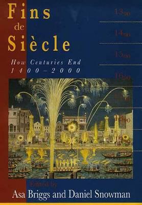 Fins de Siecle: How Centuries End, 1400-2000 - Briggs, Asa, Mr. (Editor), and Snowman, Daniel, Mr. (Editor)