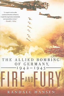 Fire and Fury: The Allied Bombing of Germany, 1942-1945 - Hansen, Randall