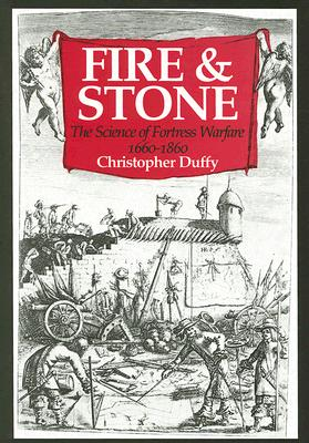 Fire and Stone: The Science of Fortress Warfare 1660-1860 - Duffy, Christopher
