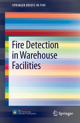 Fire Detection in Warehouse Facilities - Dinaburg, Joshua, and Gottuk, Daniel T.