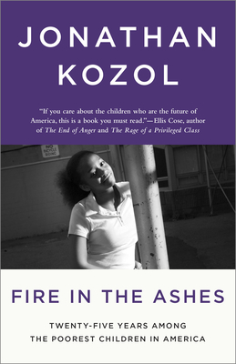 Fire in the Ashes: Twenty-Five Years Among the Poorest Children in America - Kozol, Jonathan