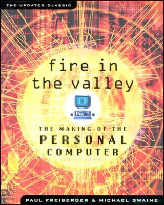 Fire in the Valley: The Making of the Personal Computer - Freiberger, Paul, and Swaine, Michael