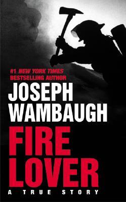 Fire Lover - Wambaugh, Joseph