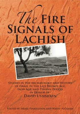 Fire Signals of Lacjish: Studies in the Archaeology and History Israel - Finkelstein, Israel