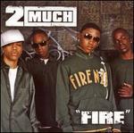 Fire - 2 Much