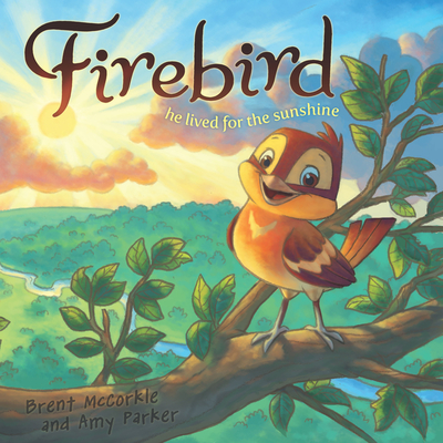 Firebird: He Lived for the Sunshine - McCorkle, Brent, and Parker, Amy