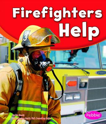 Firefighters Help - Ready, Dee, and Saunders-Smith, Gail (Consultant editor)